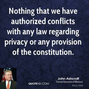 Nothing that we have authorized conflicts with any law regarding privacy or any provision of the constitution.