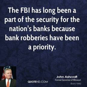 The FBI has long been a part of the security for the nation's banks because bank robberies have been a priority.