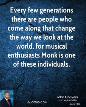 John Conyers - Every few generations there are people who come along that change the way we look at the world, for musical enthusiasts Monk is one of these individuals.