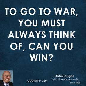 To go to war, you must always think of, can you win?