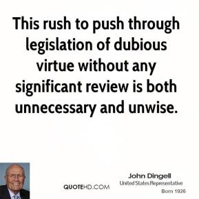 This rush to push through legislation of dubious virtue without any significant review is both unnecessary and unwise.