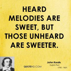 Heard melodies are sweet, but those unheard are sweeter.