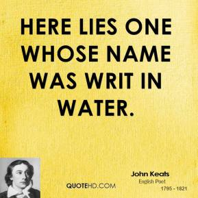 Here lies one whose name was writ in water.