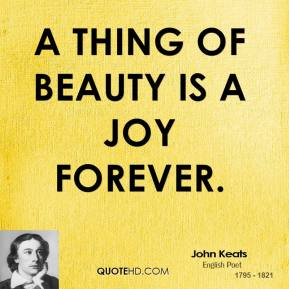 thing of beauty is joy forever essay A thing of beauty is a joy forever  why you stare at beautiful things  you may relate to a light-hearted essay i wrote in my incarnation.