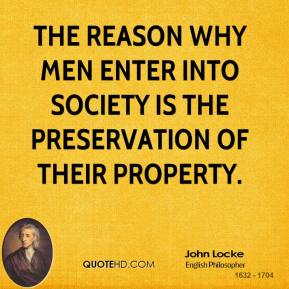 The reason why men enter into society is the preservation of their property.
