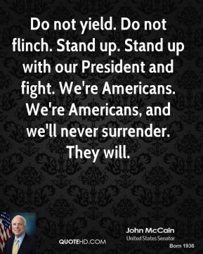 Do not yield. Do not flinch. Stand up. Stand up with our President and fight. We're Americans. We're Americans, and we'll never surrender. They will.
