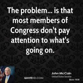 The problem... is that most members of Congress don't pay attention to what's going on.