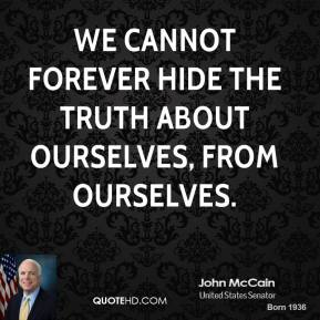 We cannot forever hide the truth about ourselves, from ourselves.