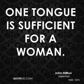 John Milton  - One tongue is sufficient for a woman.