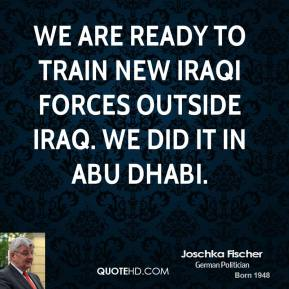 Joschka Fischer - We are ready to train new Iraqi forces outside Iraq. We did it in Abu Dhabi.