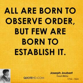 All are born to observe order, but few are born to establish it.
