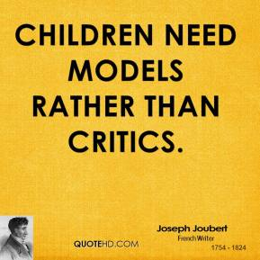 Children need models rather than critics.