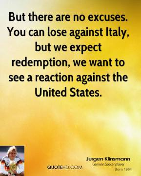 But there are no excuses. You can lose against Italy, but we expect redemption, we want to see a reaction against the United States.