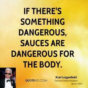 If there's something dangerous, sauces are dangerous for the body.