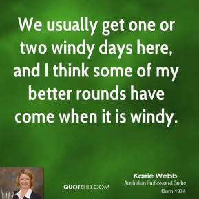 We usually get one or two windy days here, and I think some of my better rounds have come when it is windy.