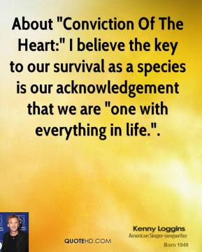 """About """"Conviction Of The Heart:"""" I believe the key to our survival as a species is our acknowledgement that we are """"one with everything in life.""""."""
