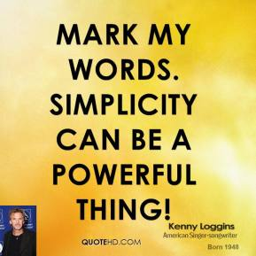 Mark My Words. Simplicity Can Be A Powerful Thing!