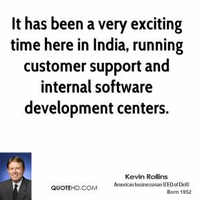 Kevin Rollins  - It has been a very exciting time here in India, running customer support and internal software development centers.