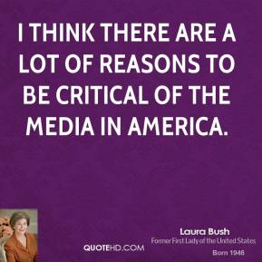 I think there are a lot of reasons to be critical of the media in America.