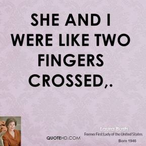 She and I were like two fingers crossed.