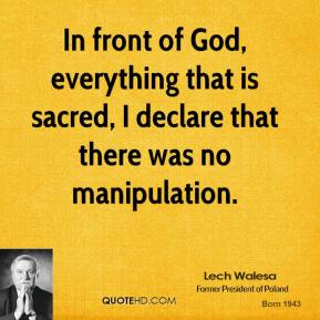 Lech Walesa  - In front of God, everything that is sacred, I declare that there was no manipulation.