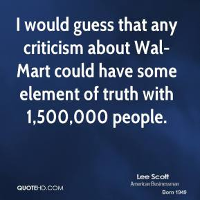 I would guess that any criticism about Wal-Mart could have some element of truth with 1,500,000 people.