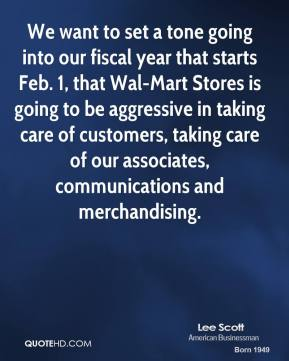 Lee Scott - We want to set a tone going into our fiscal year that starts Feb. 1, that Wal-Mart Stores is going to be aggressive in taking care of customers, taking care of our associates, communications and merchandising.