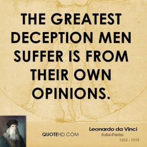 Leonardo da Vinci - The greatest deception men suffer is from their own opinions.