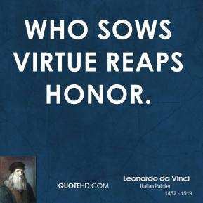 Who sows virtue reaps honor.