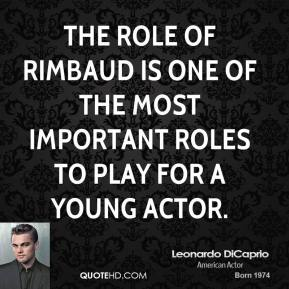Leonardo DiCaprio - The role of Rimbaud is one of the most important roles to play for a young actor.