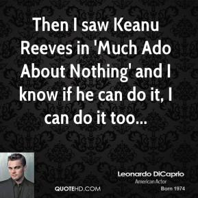 Then I saw Keanu Reeves in 'Much Ado About Nothing' and I know if he can do it, I can do it too...