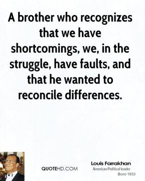 Louis Farrakhan - A brother who recognizes that we have shortcomings, we, in the struggle, have faults, and that he wanted to reconcile differences.