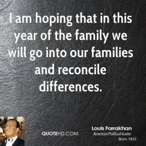 Louis Farrakhan - I am hoping that in this year of the family we will go into our families and reconcile differences.