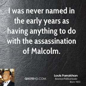 Louis Farrakhan - I was never named in the early years as having anything to do with the assassination of Malcolm.