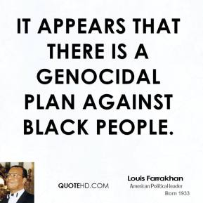 It appears that there is a genocidal plan against Black people.