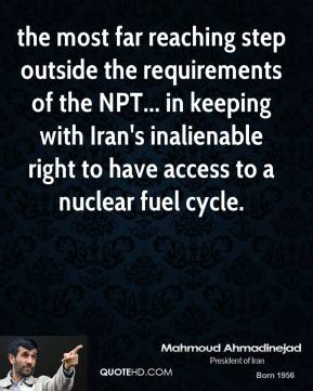 the most far reaching step outside the requirements of the NPT... in keeping with Iran's inalienable right to have access to a nuclear fuel cycle.