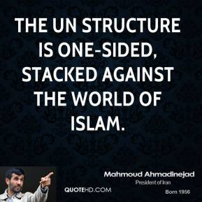 Mahmoud Ahmadinejad - The UN structure is one-sided, stacked against the world of Islam.