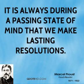 It is always during a passing state of mind that we make lasting resolutions.