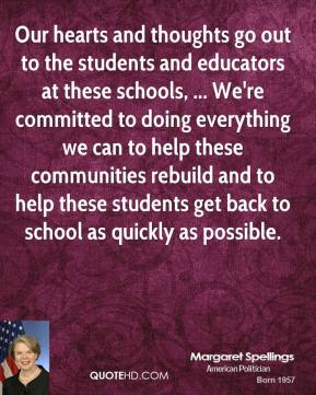 Our hearts and thoughts go out to the students and educators at these schools, ... We're committed to doing everything we can to help these communities rebuild and to help these students get back to school as quickly as possible.