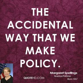 the accidental way that we make policy.