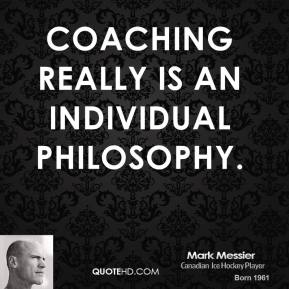 Coaching really is an individual philosophy.