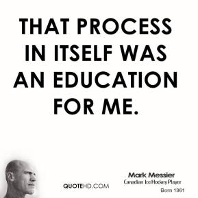 That process in itself was an education for me.