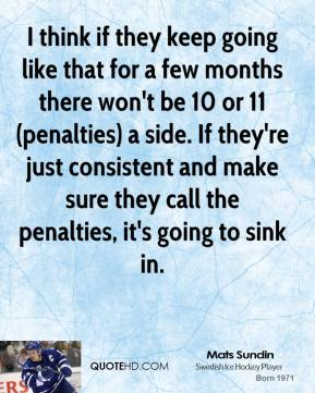 I think if they keep going like that for a few months there won't be 10 or 11 (penalties) a side. If they're just consistent and make sure they call the penalties, it's going to sink in.