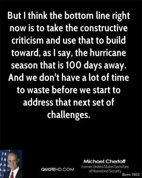 But I think the bottom line right now is to take the constructive criticism and use that to build toward, as I say, the hurricane season that is 100 days away. And we don't have a lot of time to waste before we start to address that next set of challenges.