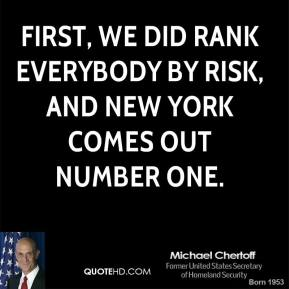 First, we did rank everybody by risk, and New York comes out number one.