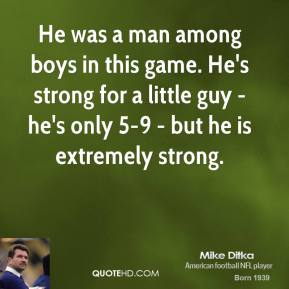He was a man among boys in this game. He's strong for a little guy - he's only 5-9 - but he is extremely strong.