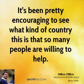 It's been pretty encouraging to see what kind of country this is that so many people are willing to help.