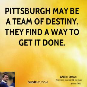 Pittsburgh may be a team of destiny. They find a way to get it done.