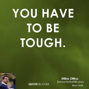 You have to be tough.