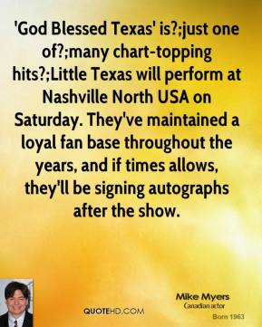 Mike Myers  - 'God Blessed Texas' is?;just one of?;many chart-topping hits?;Little Texas will perform at Nashville North USA on Saturday. They've maintained a loyal fan base throughout the years, and if times allows, they'll be signing autographs after the show.